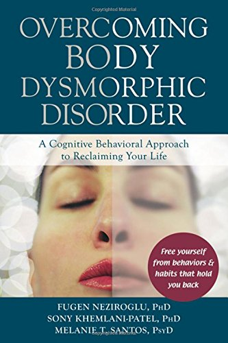 9781608821495: Overcoming Body Dysmorphic Disorder: A Cognitive Behavioral Approach to Reclaiming Your Life