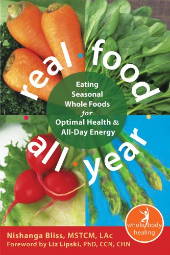 Real Food All Year Eating Seasonal Whole Foods for Optimal Health and All-Day Energy