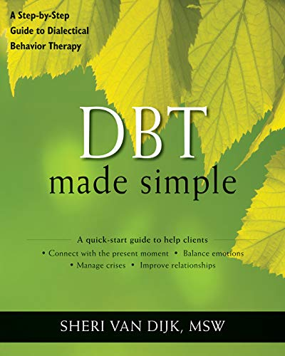 DBT Made Simple: A Step-by-Step Guide to Dialectical Behavior Therapy (The New Harbinger Made ...