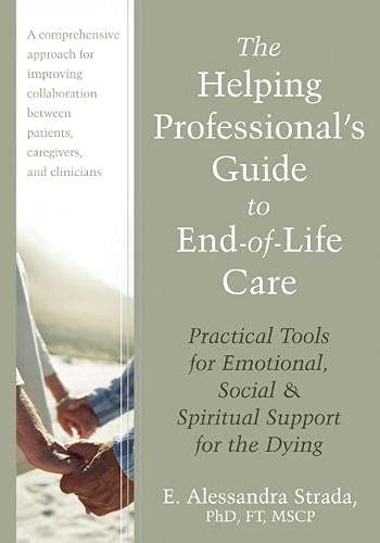 9781608821990: The Helping Professional's Guide to End-of-Life Care: Practical Tools for Emotional, Social, and Spiritual Support for the Dying