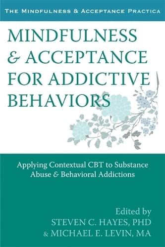 Mindfulness and Acceptance for Addictive Behaviors: Applying: Steven C. Hayes