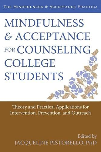 Mindfulness and Acceptance for Counseling College Students: Theory and Practical Applications for ...
