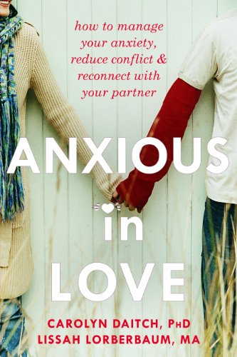 9781608822317: Anxious in Love: How to Manage Your Anxiety, Reduce Conflict, and Reconnect with Your Partner