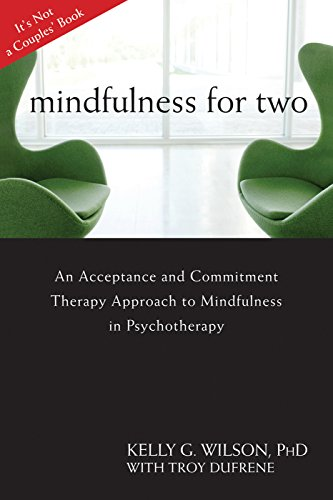 9781608822669: Mindfulness For Two: An Acceptance and Commitment Therapy Approach to Mindfulness in Psychotherapy