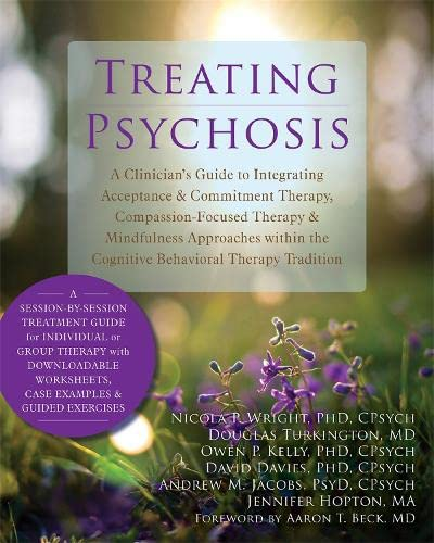 Treating Psychosis: A Clinician's Guide to Integrating Acceptance and Commitment Therapy, ...
