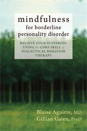 9781608825653: Mindfulness for Borderline Personality Disorder: Relieve Your Suffering Using the Core Skill of Dialectical Behavior Therapy