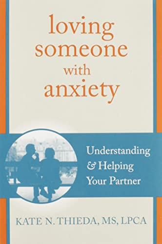 9781608826117: Loving Someone with Anxiety: Understanding and Helping Your Partner (The New Harbinger Loving Someone Series)