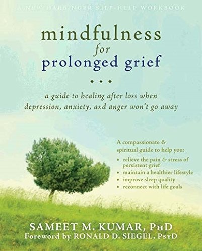 9781608827497: Mindfulness for Prolonged Grief: A Guide to Healing after Loss When Depression, Anxiety, and Anger Won't Go Away