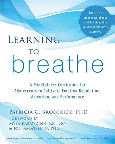 9781608827831: Learning to Breathe: A Mindfulness Curriculum for Adolescents to Cultivate Emotion Regulation, Attention, and Performance