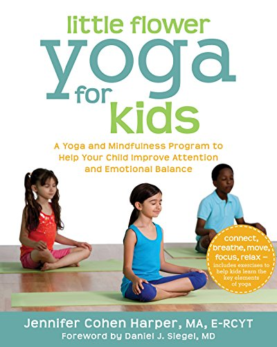 9781608827923: Little Flower Yoga for Kids: A Yoga and Mindfulness Program to Help Your Child Improve Attention and Emotional Balance