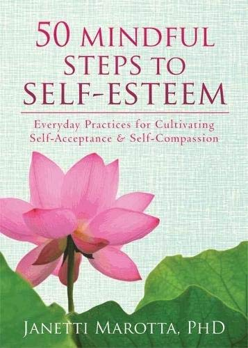 9781608827954: 50 Mindful Steps to Self-Esteem: Everyday Practices for Cultivating Self-Acceptance and Self-Compassion