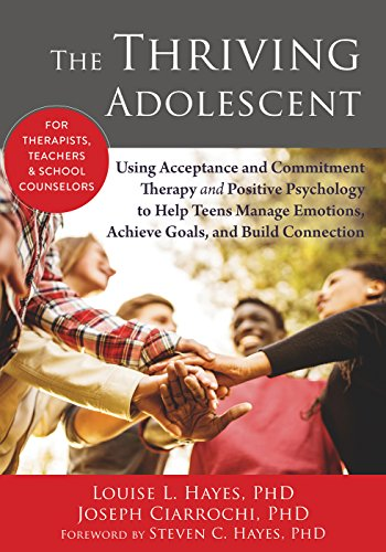 9781608828029: The Thriving Adolescent: Using Acceptance and Commitment Therapy and Positive Psychology to Help Teens Manage Emotions, Achieve Goals, and Build Connection