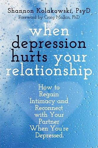 9781608828326: When Depression Hurts Your Relationship: How to Regain Intimacy and Reconnect with Your Partner When You're Depressed
