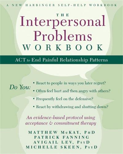 9781608828364: The Interpersonal Problems Workbook: ACT to End Painful Relationship Patterns