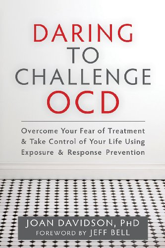 Daring to Challenge OCD: Overcome Your Fear of Treatment and Take Control of Your Life Using ...