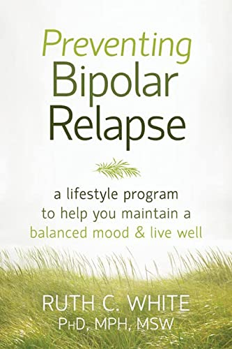 Preventing Bipolar Relapse: A Lifestyle Program to Help You Maintain a Balanced Mood & Live Well.