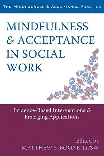 Mindfulness and Acceptance in Social Work: Evidence-Based Interventions and Emerging Applications (...