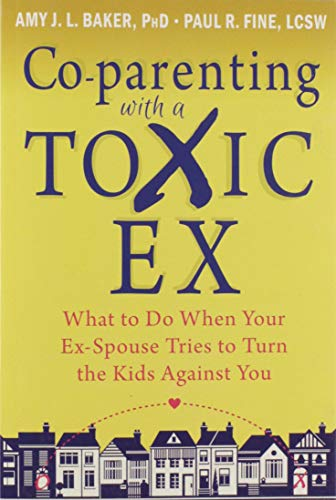 9781608829583: Co-parenting with a Toxic Ex: What to Do When Your Ex-Spouse Tries to Turn the Kids Against You