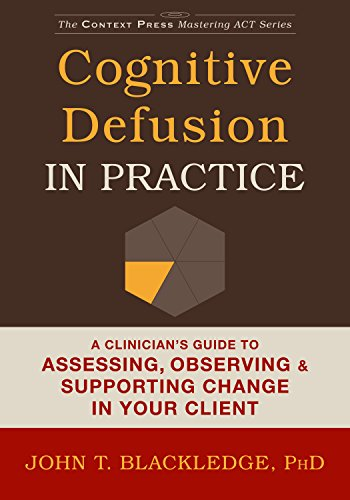 9781608829804: Cognitive Defusion in Practice: A Clinician's Guide to Assessing, Observing, and Supporting Change in Your Client (The Context Press Mastering ACT Series)