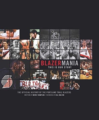 Blazermania: This is Our Story � The Official History of Portland Trailblazers: Thompson, Wayne