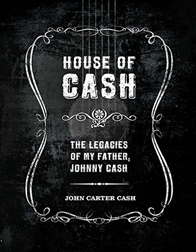 House of Cash: The Legacies of My Father Johnny Cash