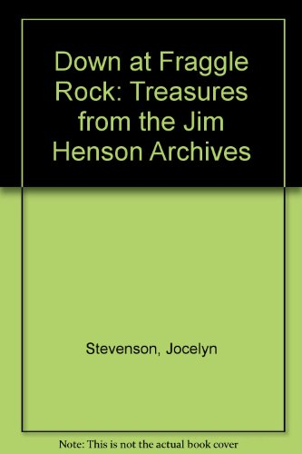 Down at Fraggle Rock: Treasures from the Jim Henson Archives (1608872343) by Jocelyn Stevenson