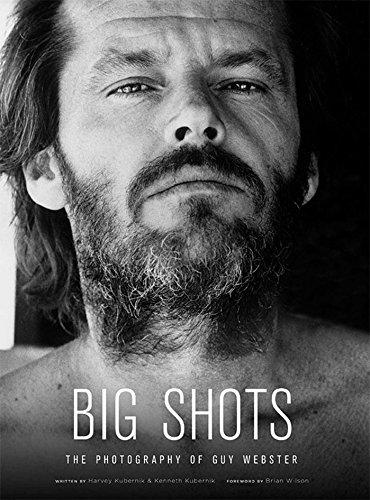 Big Shots: Rock Legends and Hollywood Icons: The Photography of Guy Webster: Kubernik, Harvey, ...