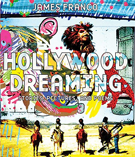 Hollywood Dreaming: Stories, Pictures, and Poems: Franco, James