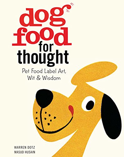 9781608873586: Dog Food for Thought: Pet Food Label Art, Wit & Wisdom