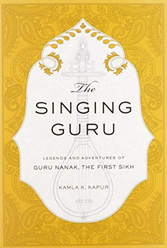 9781608875030: The Singing Guru: Legends and Adventures of Guru Nanak, the First Sikh (Sikh Saga)