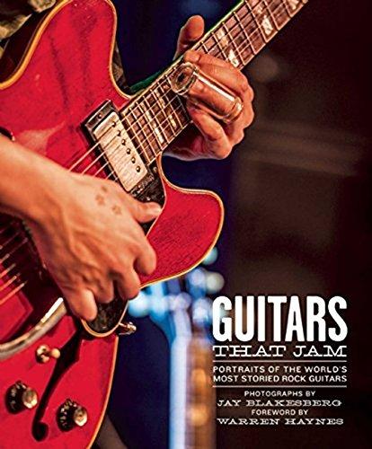Guitars That Jam: Portraits of the World's Most Storied Rock Guitars: Blakesberg, Jay