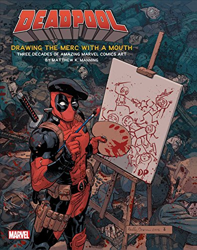 Deadpool: Drawing the Merc with a Mouth: Three Decades of Amazing Marvel Comics Art