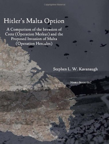 Hitlers Malta Option: A Comparison of the Invasion of Crete (Operation Merkur) and the Proposed ...