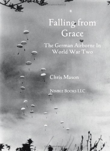 9781608880324: Falling from Grace: The German Airborne (Fallschirmjager) in World War II