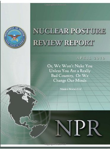 9781608880362: Obama's Nuclear Posture Review: Or, We Won't Nuke You Unless You Are a Really Bad Country, or We Change Our Minds