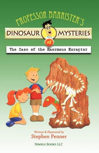 Professor Barrister's Dinosaur Mysteries #3: The Case of the Enormous Eoraptor: Penner, ...
