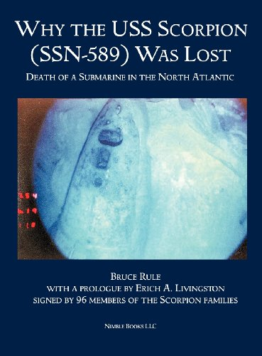 Why the USS Scorpion (SSN 589) Was Lost: The Death of a Submarine in the North Atlantic: Rule, ...