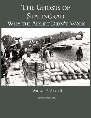 The Ghosts of Stalingrad: Why the Airlift Didn't Work: Akins II, Willard B.