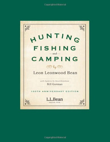 Hunting, Fishing, and Camping: 100th Anniversary Edition: Leon Leonwood Bean
