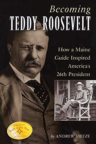 9781608931743: Becoming Teddy Roosevelt: How a Maine Guide Inspired America's 26th President