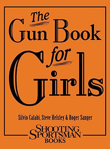 The Gun Book for Girls: Calabi, Silvio; Helsley, Steve; Sanger, Roger