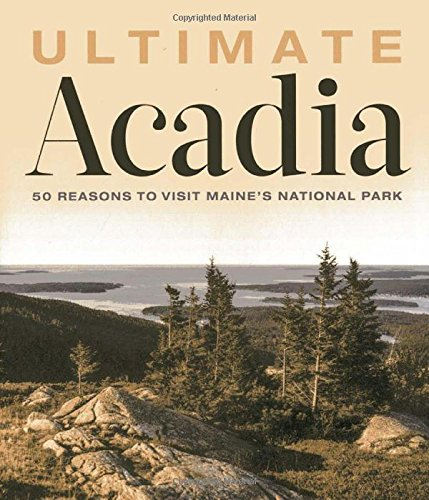 9781608932245: Ultimate Acadia: 50 Reasons to Visit Maine's National Park