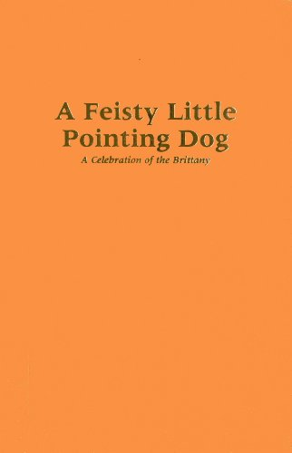 9781608932993: A Feisty Little Pointing Dog: A Celebration of the Brittany