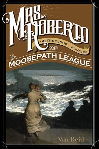 9781608935246: Mrs. Roberto: Or the Widowy Worries of the Moosepath League