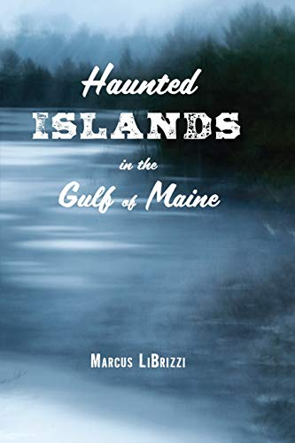 Haunted Islands in the Gulf of Maine: Marcus LiBrizzi