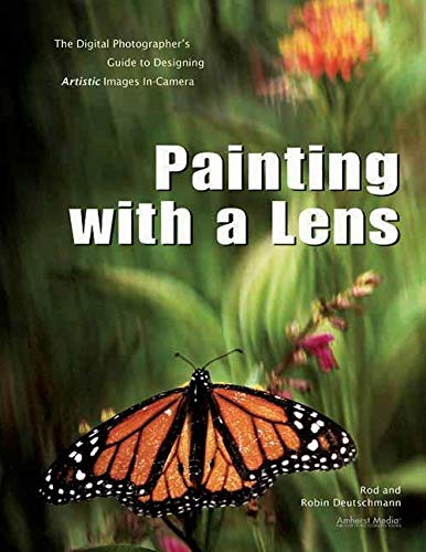 9781608952373: Painting with a Lens: The Digital Photographer's Guide to Designing Artistic Images In-Camera