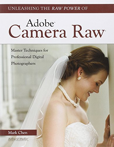 Unleashing the Raw Power of Adobe Camera Raw (160895238X) by Mark Chen