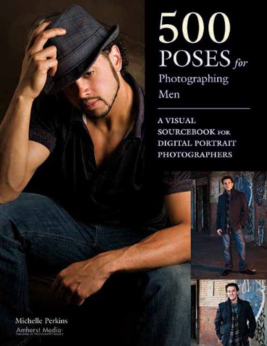 500 Poses for Photographing Men: A Visual Sourcebook for Digital Portrait Photographers: Perkins, ...