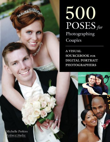 500 Poses for Photographing Couples: A Visual Sourcebook for Digital Portrait Photographers: ...