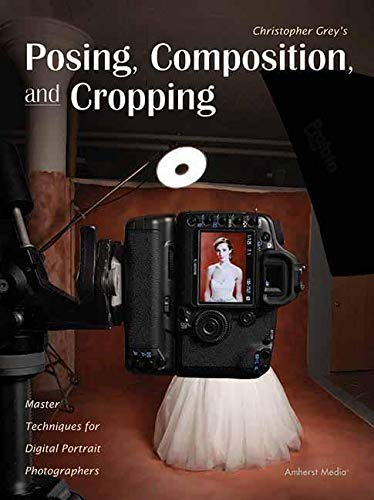 9781608955084: Posing, Composition, and Cropping: Master Techniques for Digital Portrait Photographers